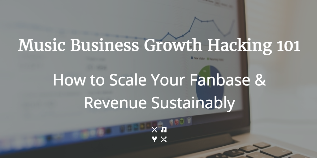 Music Business Growth Hacking 101: How to Scale Your Fanbase